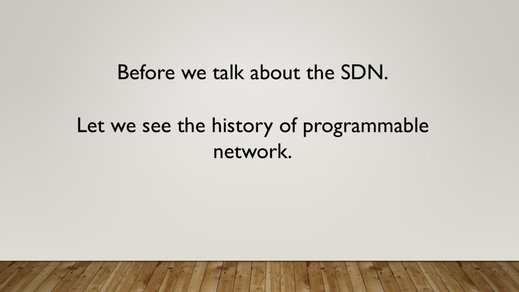 Before we talk about the SDN. Let we see the hi...