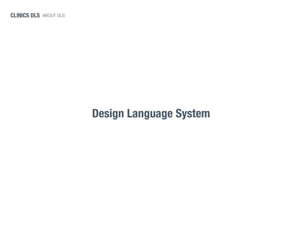 Design Language System CLINICS DLS ABOUT DLS