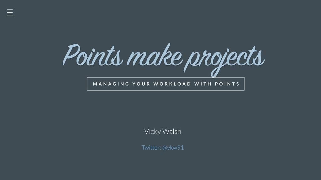 Points make projects M A N A G I N G Y O U R W ...