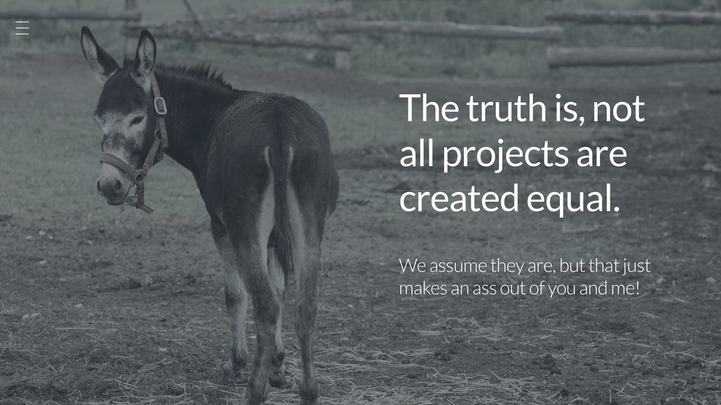 The truth is, not  all projects are created eq...