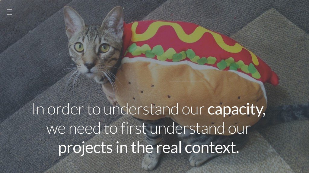 In order to understand our capacity, we need to...