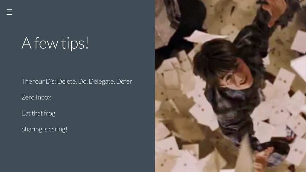A few tips! The four D's: Delete, Do, Delegate,...