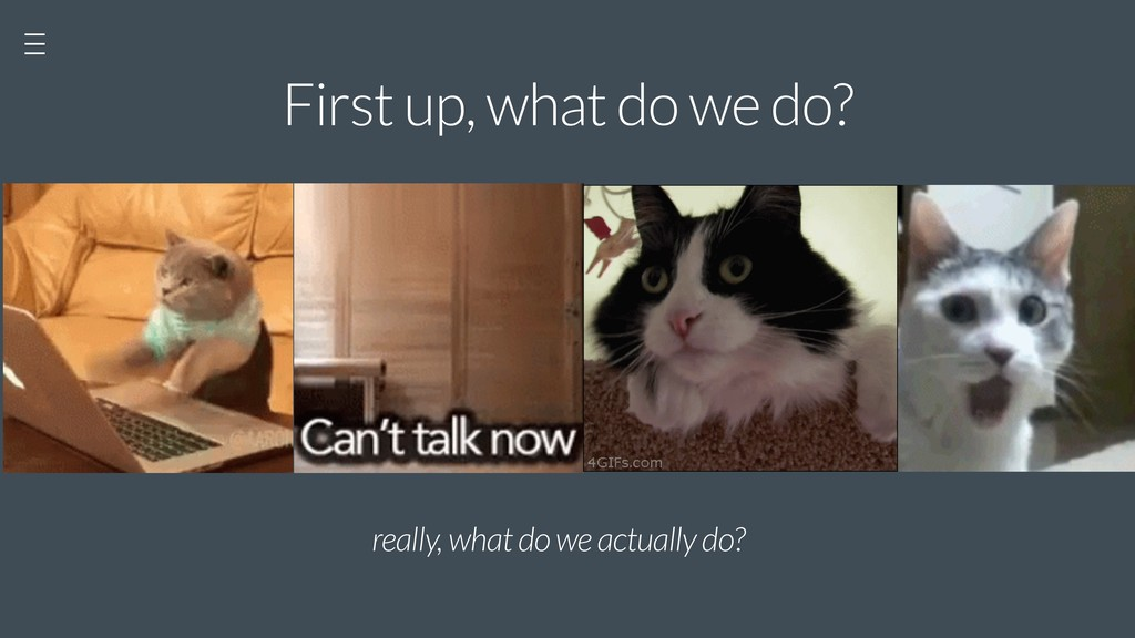 First up, what do we do? really, what do we act...