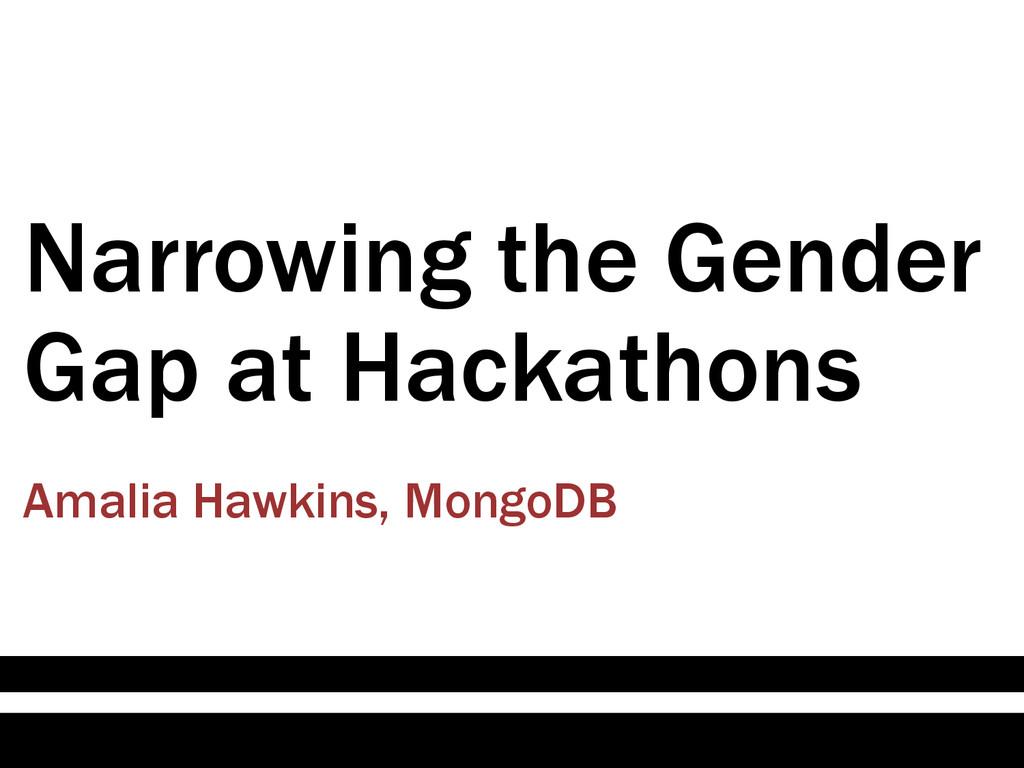 Narrowing the Gender Gap at Hackathons Amalia H...