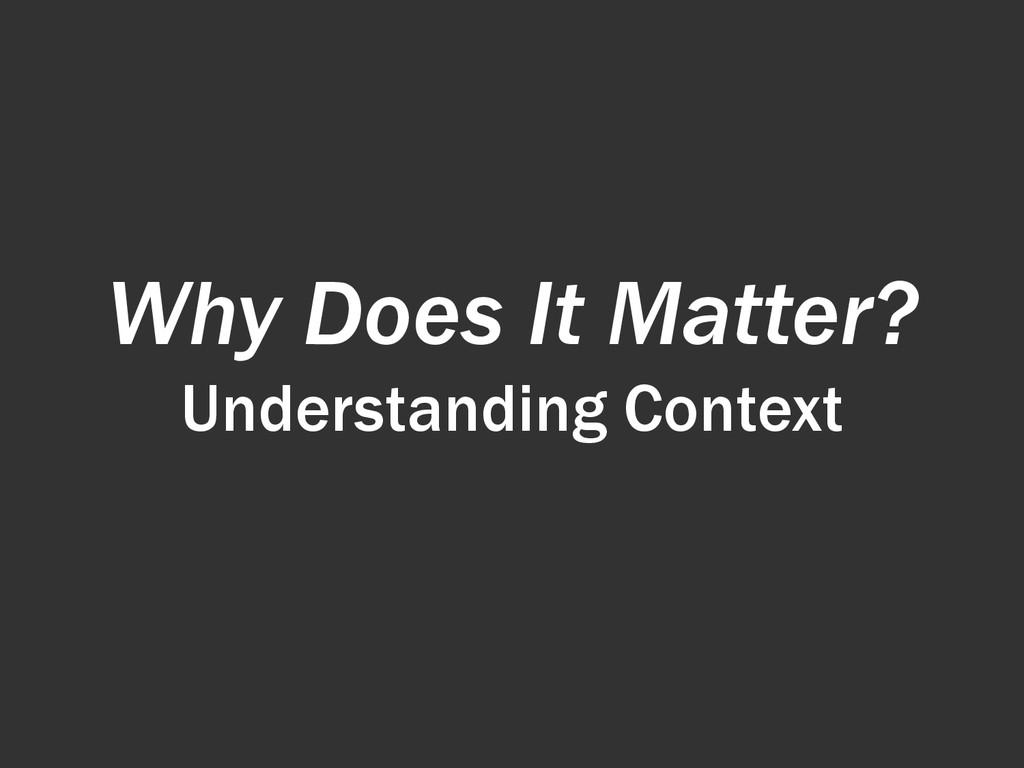 Why Does It Matter? Understanding Context