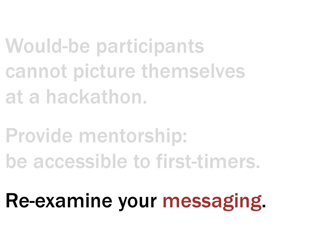 Provide mentorship: be accessible to first-time...