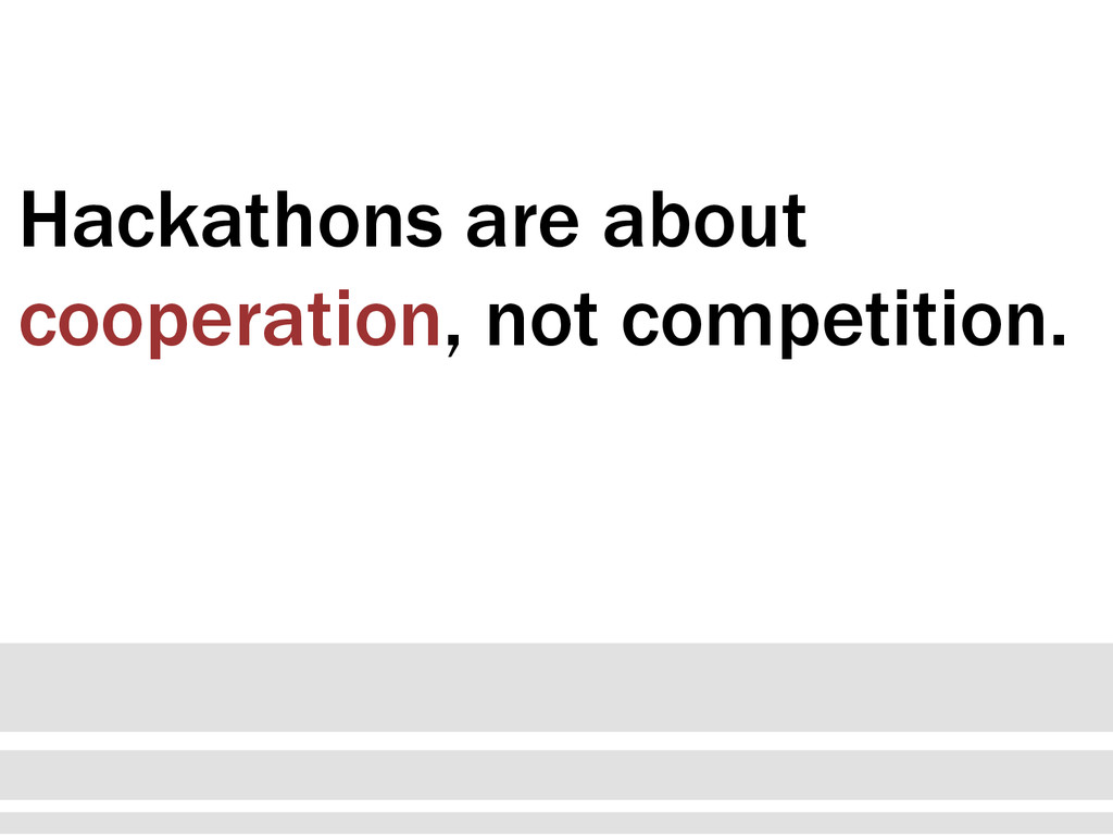 Hackathons are about cooperation, not competiti...