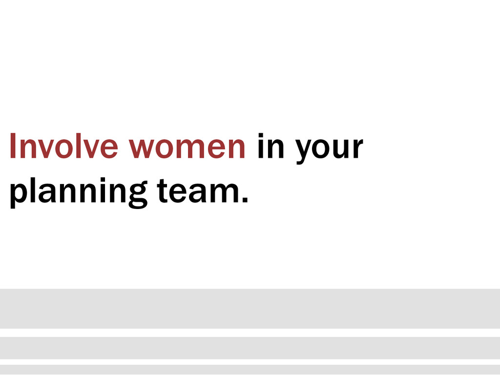 Involve women in your planning team.