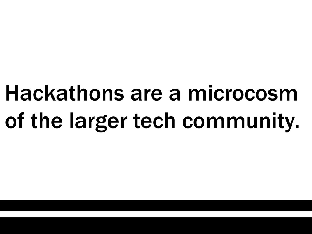 Hackathons are a microcosm of the larger tech c...