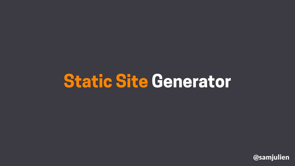 Static Site Generator @samjulien