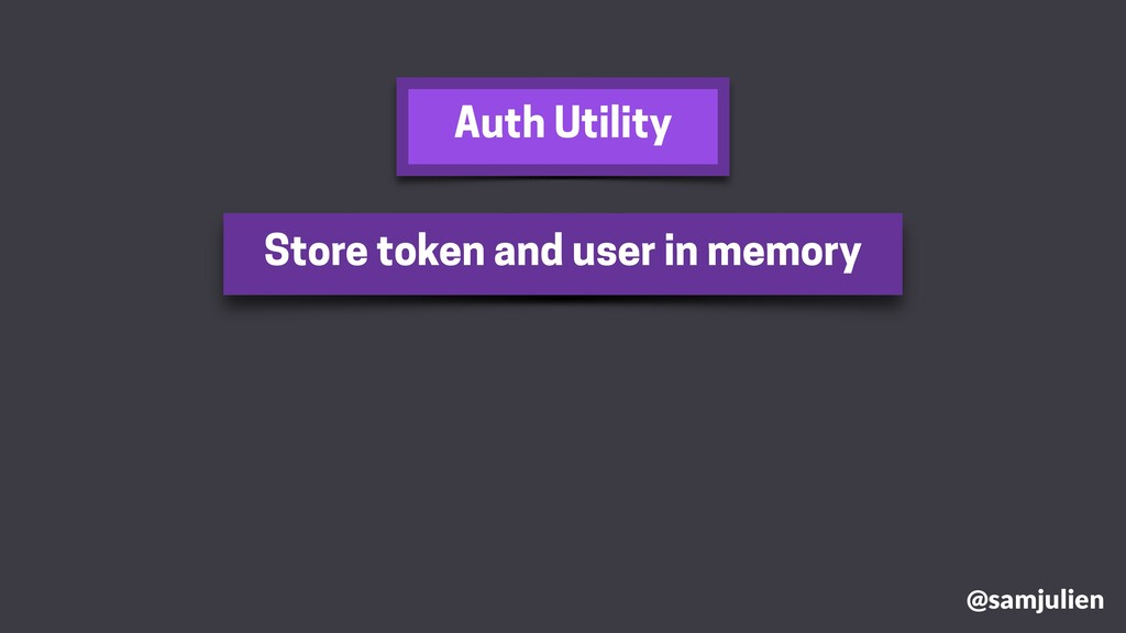@samjulien Store token and user in memory Auth ...