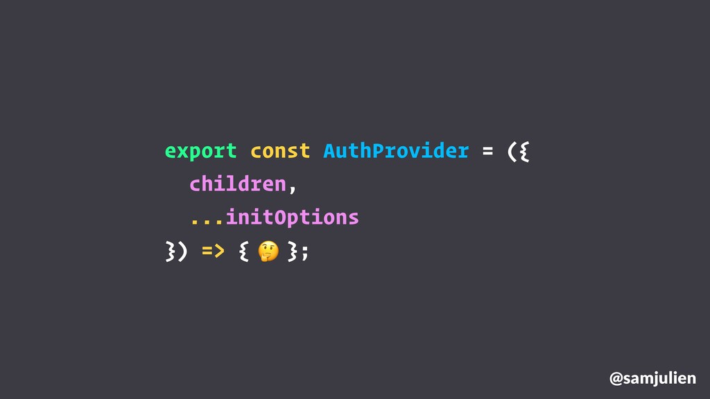 @samjulien export const AuthProvider = ({ child...