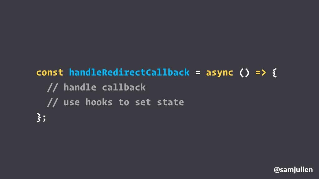 @samjulien const handleRedirectCallback = async...