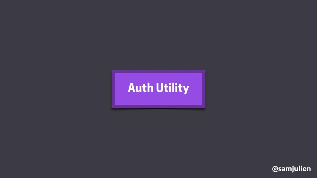 Auth Utility @samjulien