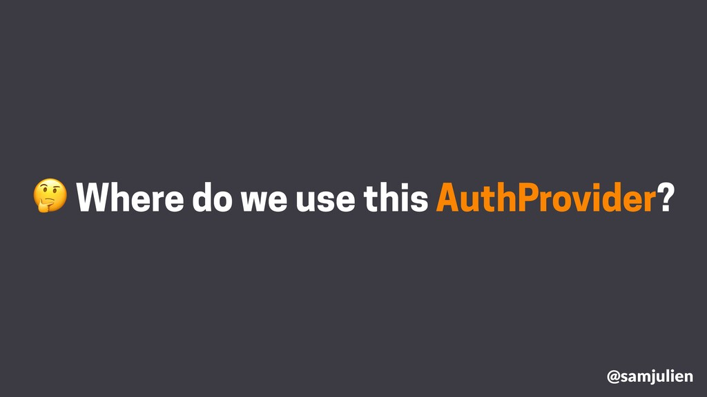 Where do we use this AuthProvider? @samjulien