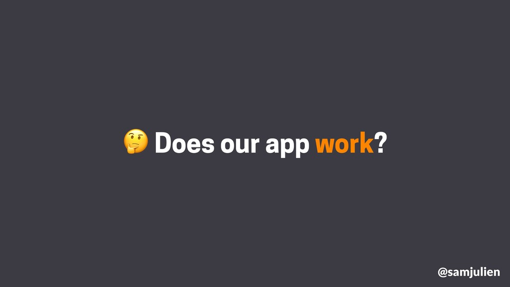 Does our app work? @samjulien