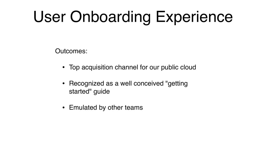 User Onboarding Experience Outcomes: • Top acqu...