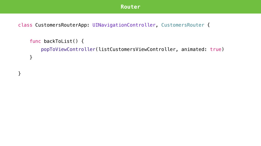 Router class CustomersRouterApp: UINavigationCo...