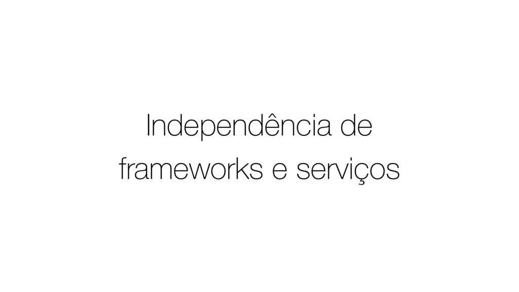Independência de frameworks e serviços
