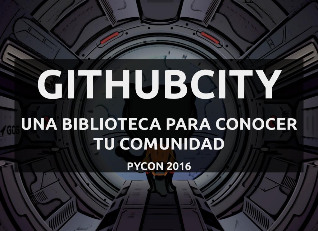 GITHUBCITY UNA BIBLIOTECA PARA CONOCER TU COMUN...