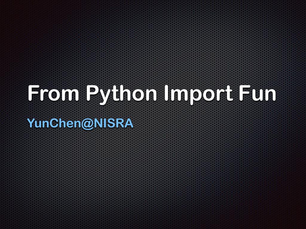 From Python Import Fun YunChen@NISRA
