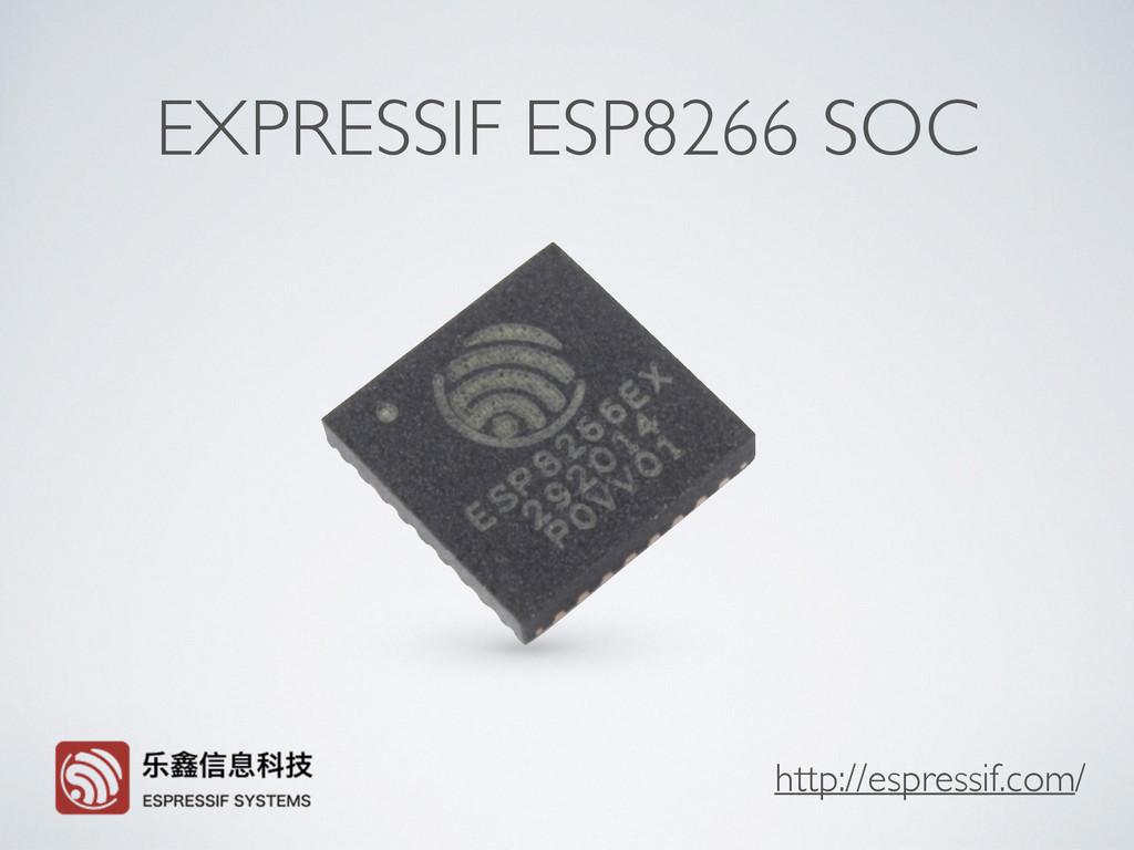 EXPRESSIF ESP8266 SOC http://espressif.com/
