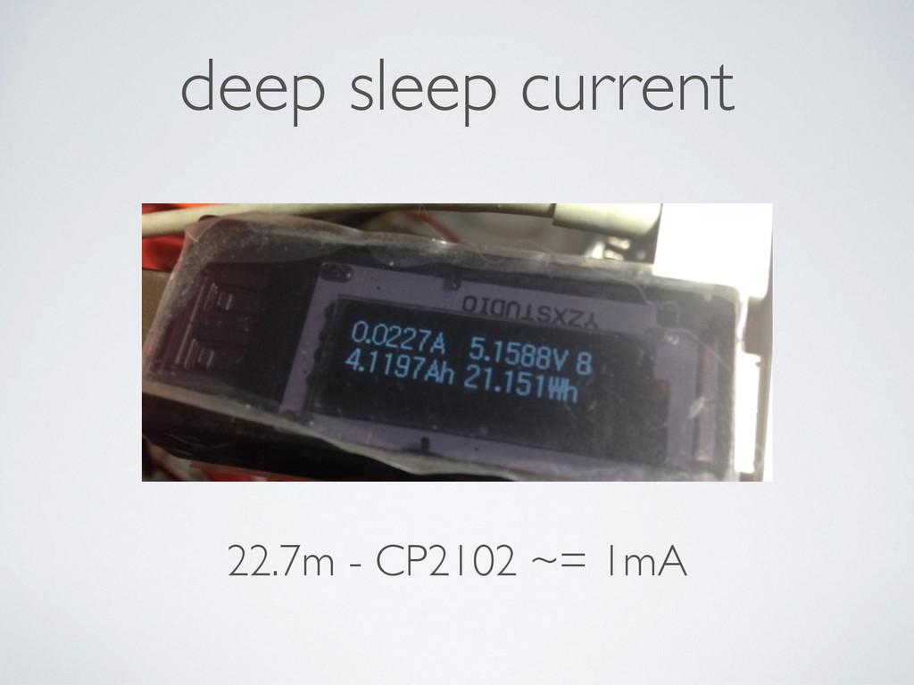 deep sleep current 22.7m - CP2102 ~= 1mA
