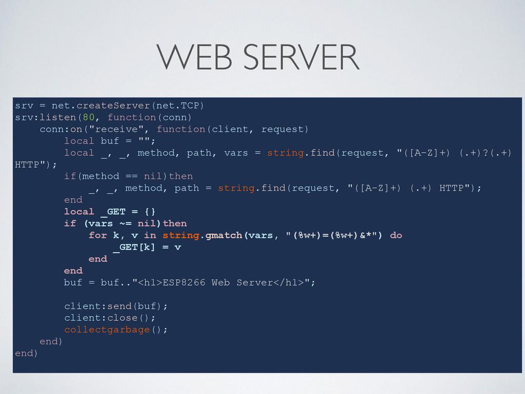 WEB SERVER srv = net.createServer(net.TCP) srv:...