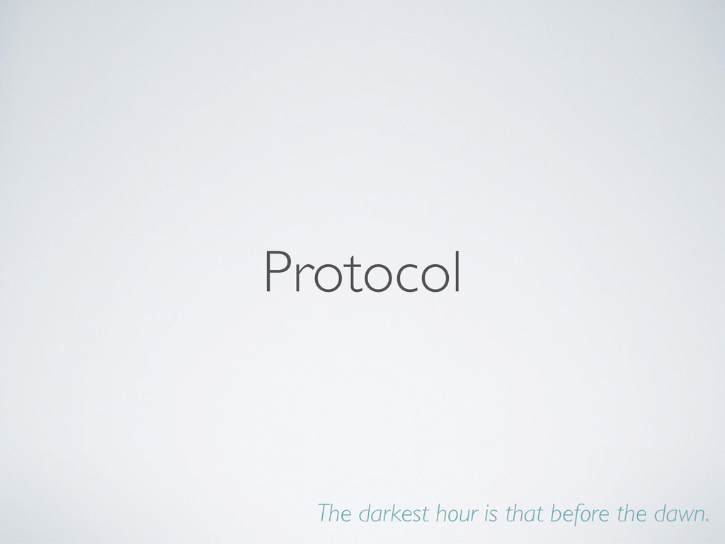 Protocol The darkest hour is that before the da...