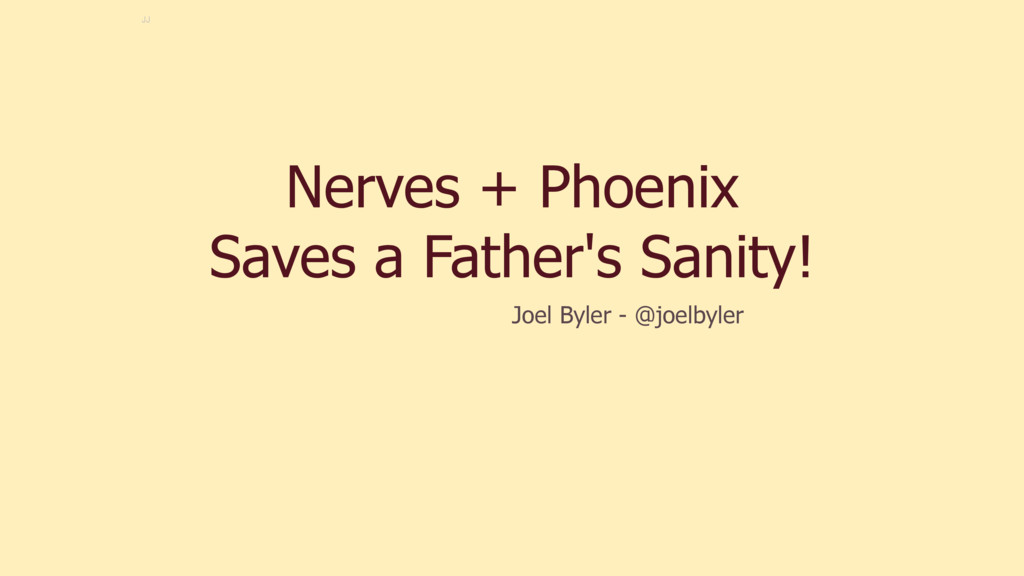 Nerves + Phoenix Saves a Father's Sanity! Joel ...