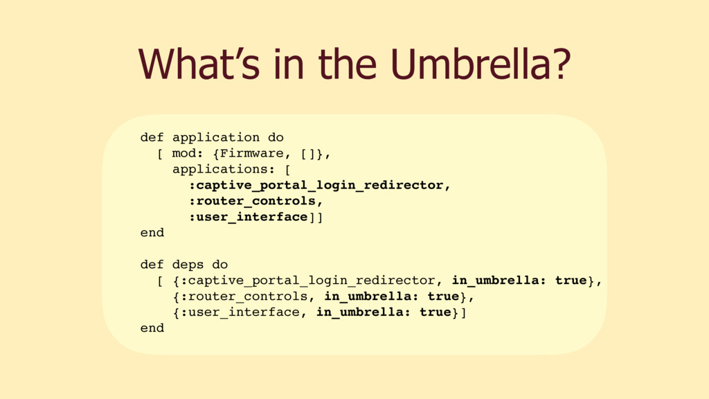 What's in the Umbrella? def application do [ mo...