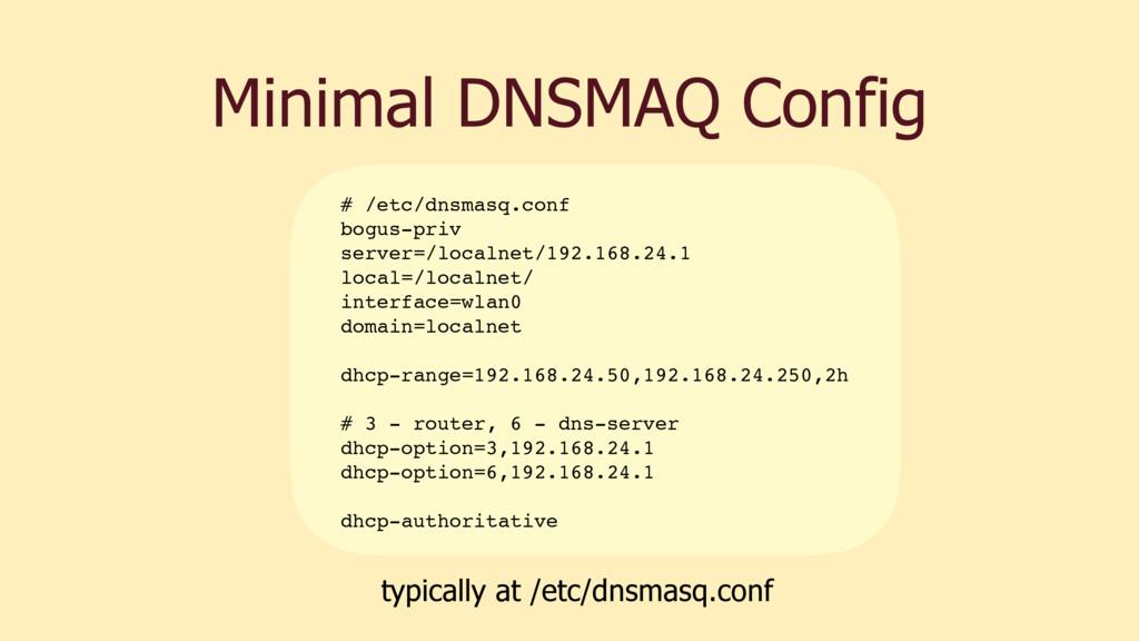Minimal DNSMAQ Config # /etc/dnsmasq.conf bogus...