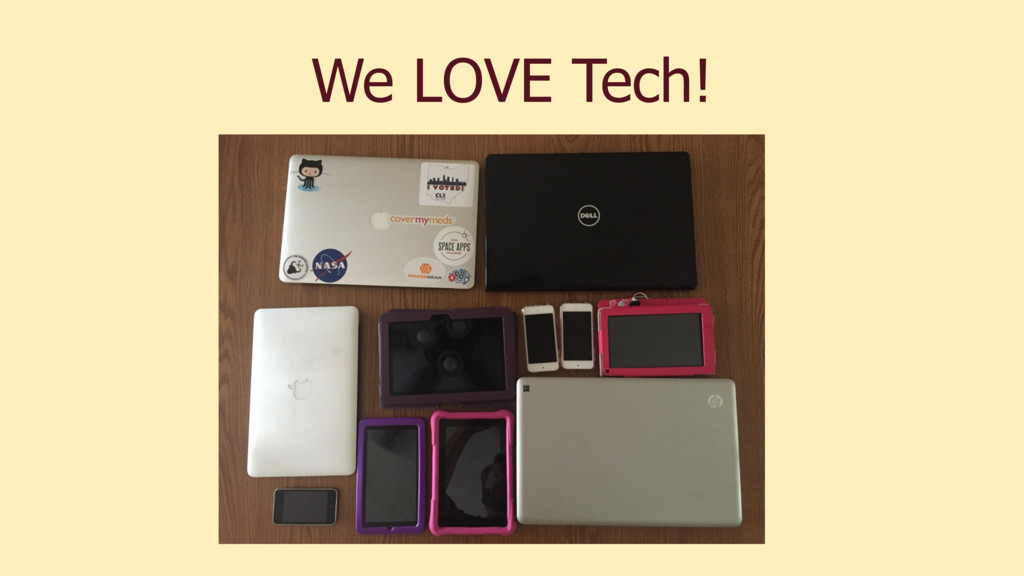 We LOVE Tech!
