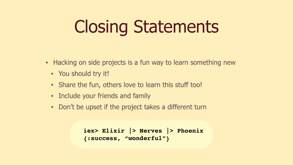 Closing Statements • Hacking on side projects i...