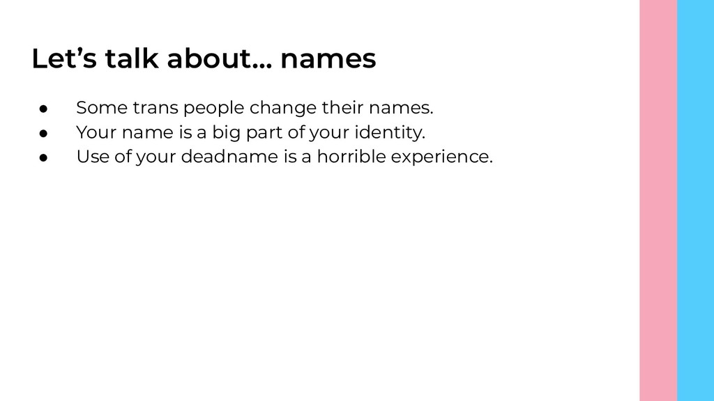 Let's talk about… names ● Some trans people cha...
