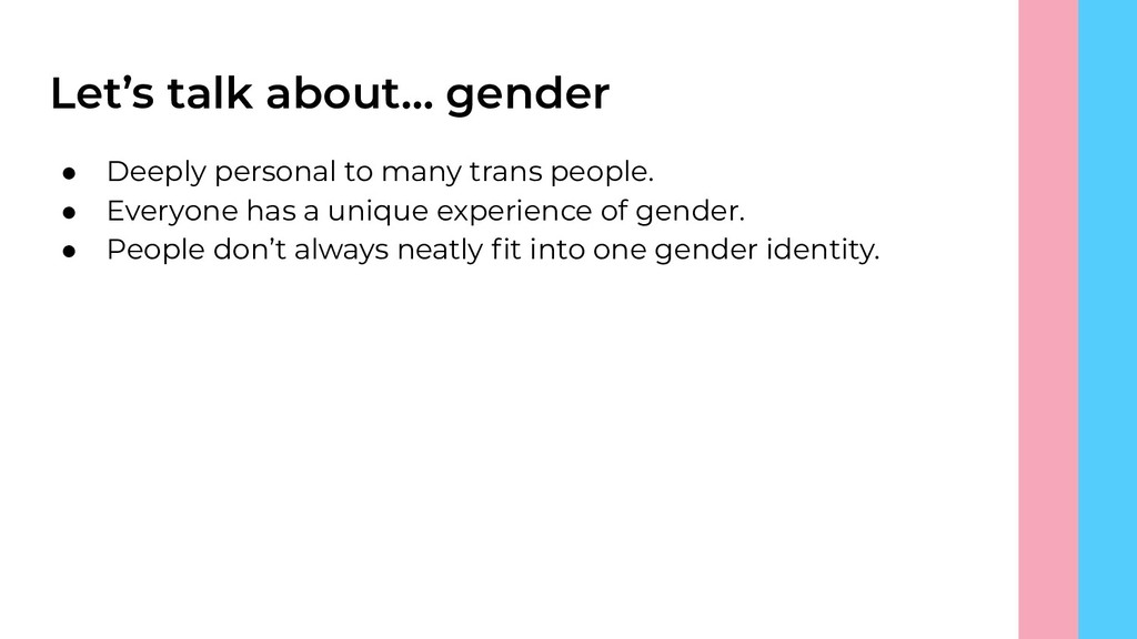 Let's talk about… gender ● Deeply personal to m...