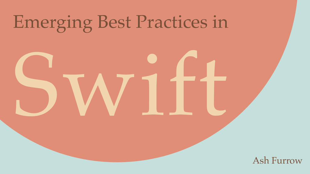 Swift Emerging Best Practices in Ash Furrow