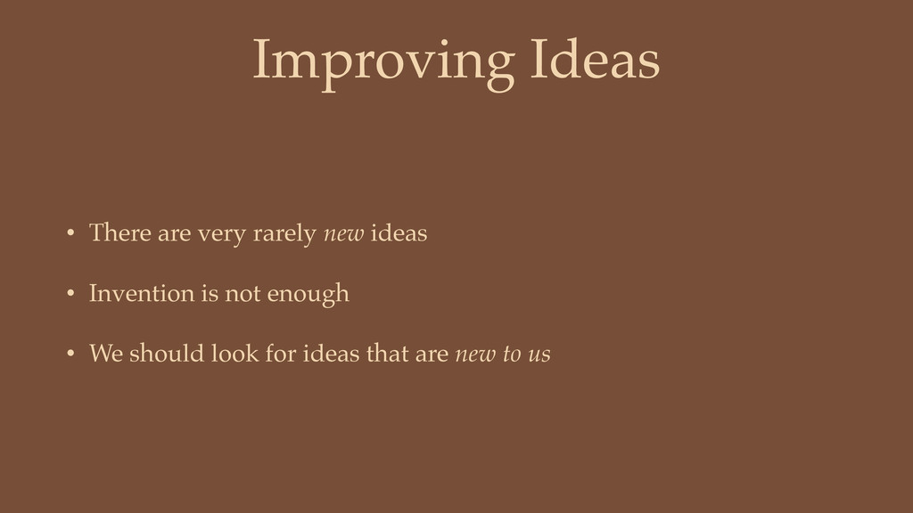 Improving Ideas • There are very rarely new ide...