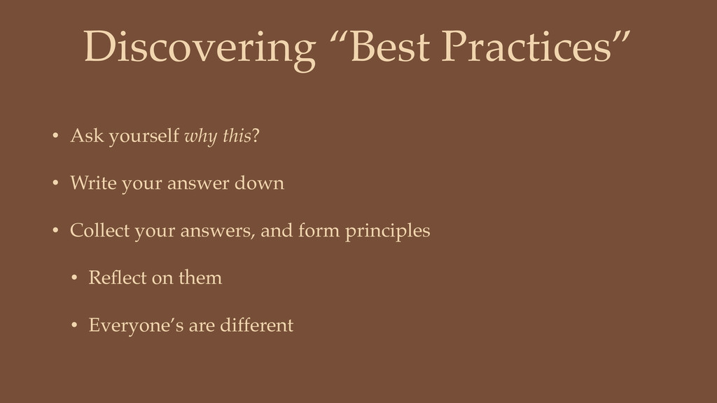 "Discovering ""Best Practices"" • Ask yourself why..."