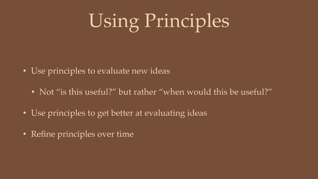 Using Principles • Use principles to evaluate n...