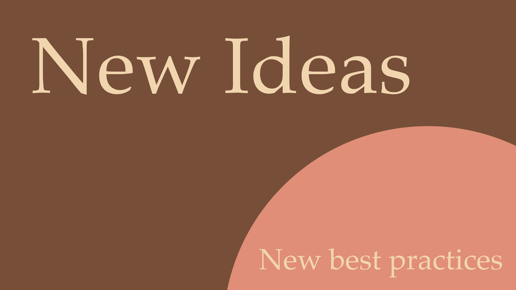 New best practices New Ideas