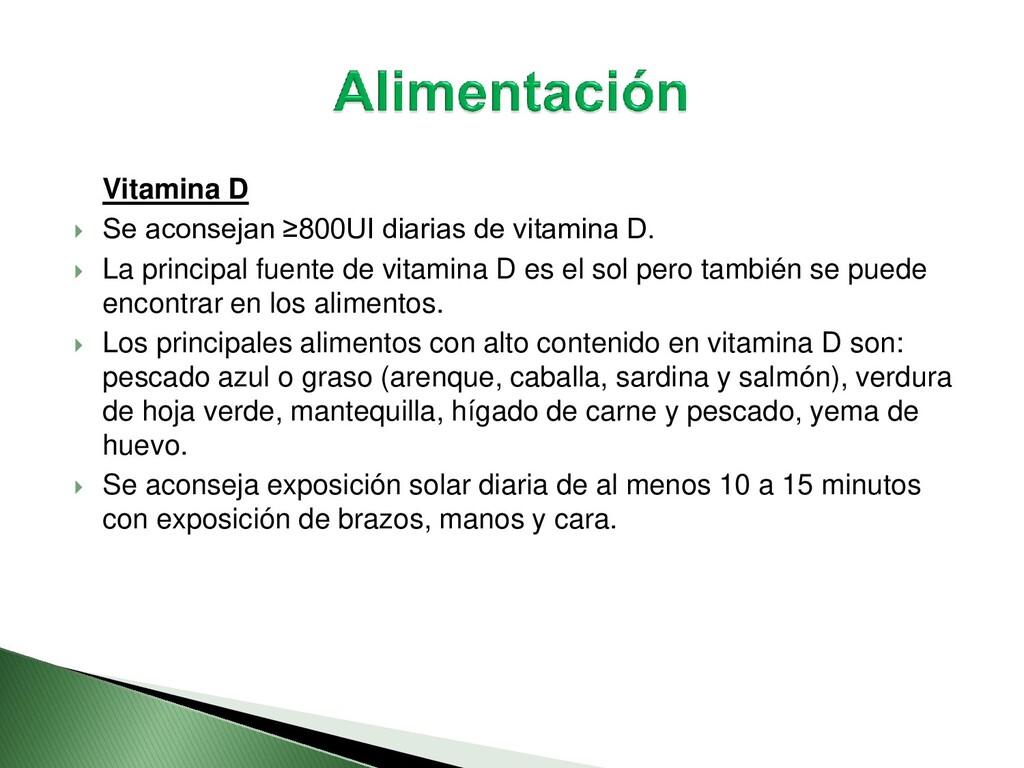 Vitamina D  Se aconsejan ≥800UI diarias de vit...