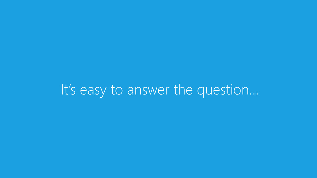 It's easy to answer the question…