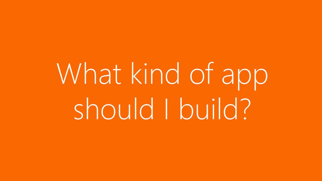 What kind of app should I build?