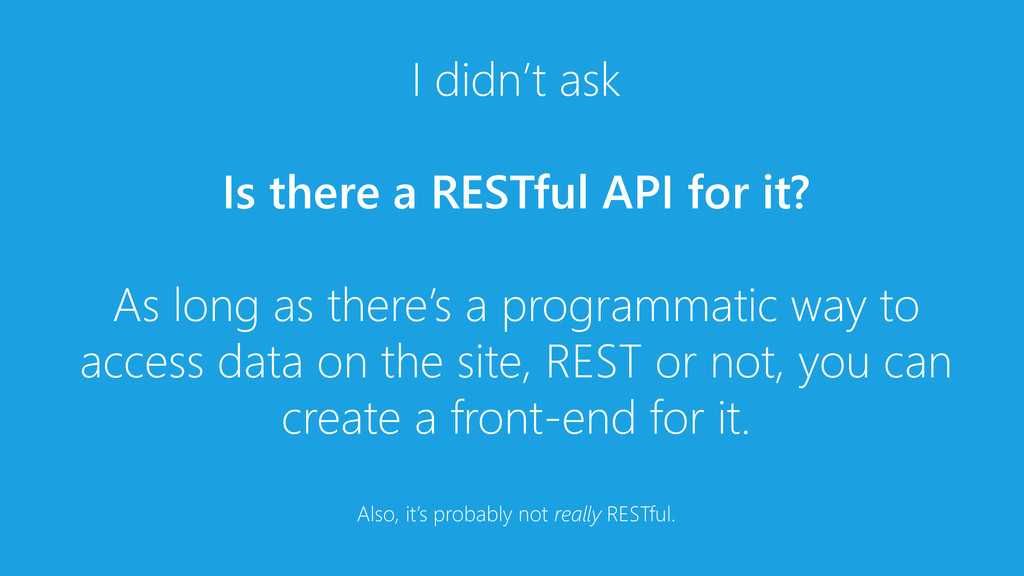 I didn't ask Is there a RESTful API for it? As ...