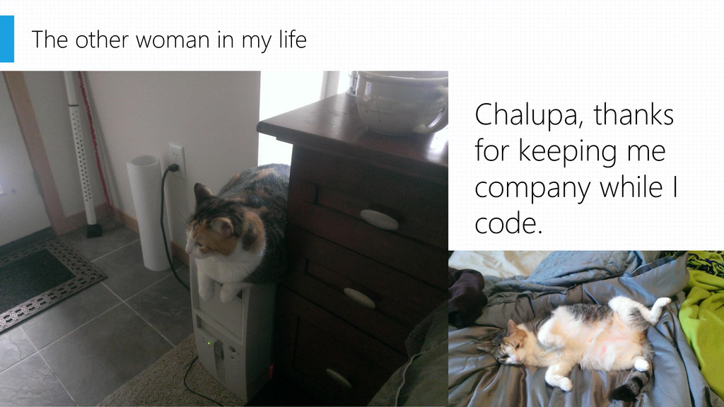 The other woman in my life Chalupa, thanks for ...