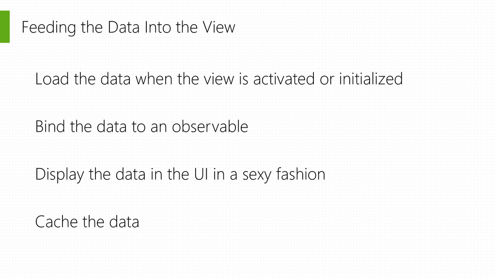 Feeding the Data Into the View Load the data wh...