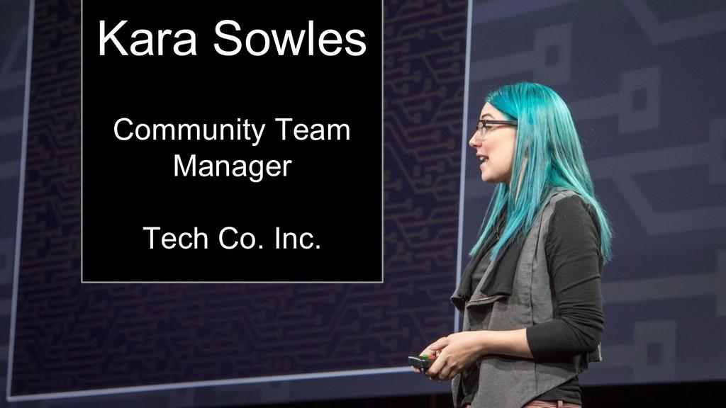 Kara Sowles Kara Sowles Community Team Manager ...