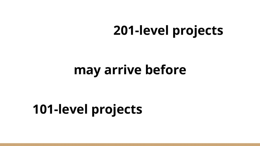 201-level projects may arrive before 101-level ...