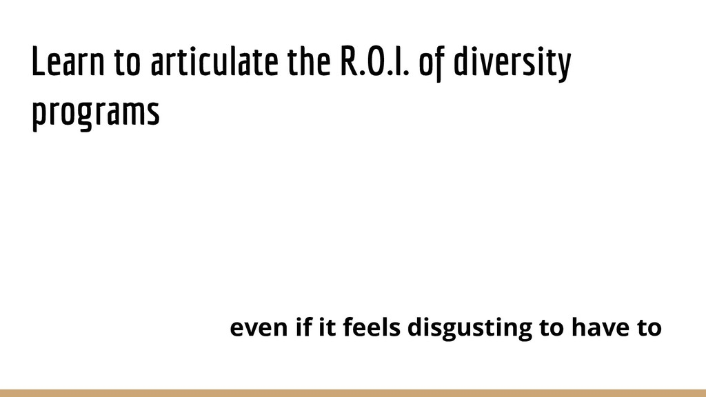 Learn to articulate the R.O.I. of diversity pro...